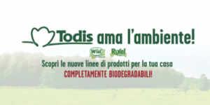 Todis ama l'ambiente: uscita la nuova linea completamente Biodegradabile!